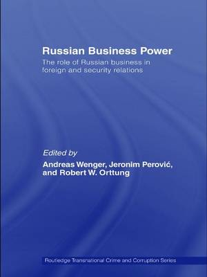 Russian Business Power: The Role of Russian Business in Foreign and Security Relations - Routledge Transnational Crime and Corruption (Hardback)