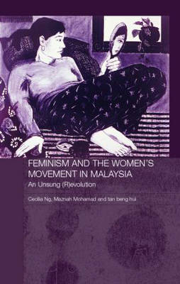 Feminism and the Women's Movement in Malaysia: An Unsung (R)evolution - Routledge Malaysian Studies Series (Hardback)