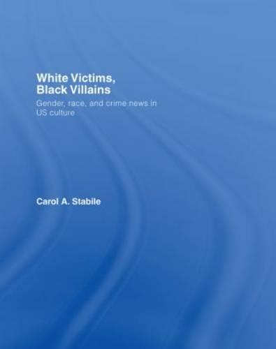 White Victims, Black Villains: Gender, Race, and Crime News in US Culture (Hardback)