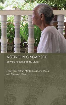 Ageing in Singapore: Service needs and the state - Routledge Contemporary Southeast Asia Series (Hardback)