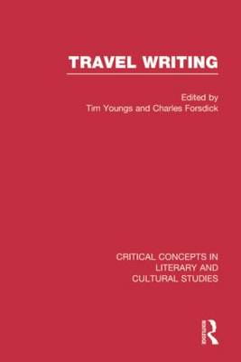 Travel Writing - Critical Concepts in Literary and Cultural Studies (Hardback)
