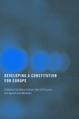 Developing a Constitution for Europe - Routledge Studies on Democratising Europe 1 (Paperback)