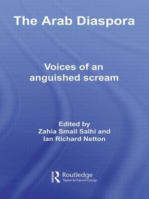 The Arab Diaspora: Voices of an Anguished Scream - Routledge Advances in Middle East and Islamic Studies (Hardback)