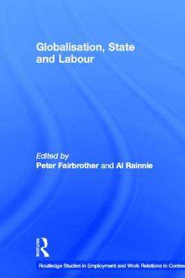 Globalisation, State and Labour - Routledge Studies in Employment and Work Relations in Context (Hardback)