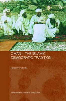 Oman - The Islamic Democratic Tradition - Durham Modern Middle East and Islamic World Series (Hardback)