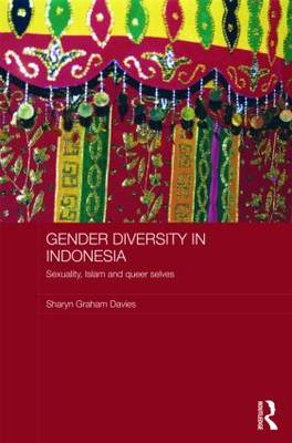 Gender Diversity in Indonesia: Sexuality, Islam and Queer Selves - ASAA Women in Asia Series (Hardback)
