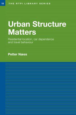 Urban Structure Matters: Residential Location, Car Dependence and Travel Behaviour - RTPI Library Series (Hardback)