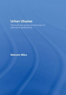 Urban Utopias: The Built and Social Architectures of Alternative Settlements (Hardback)