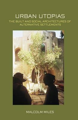 Urban Utopias: The Built and Social Architectures of Alternative Settlements (Paperback)