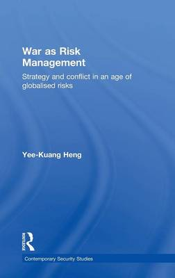 War as Risk Management: Strategy and Conflict in an Age of Globalised Risks - Contemporary Security Studies (Hardback)