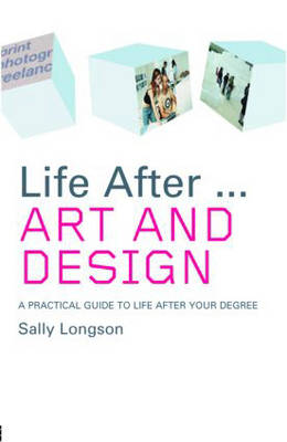 Life After...Art and Design: A practical guide to life after your degree (Paperback)
