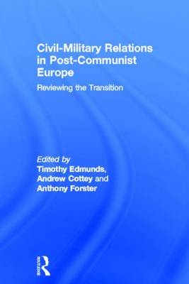 Civil-Military Relations in Post-Communist Europe: Reviewing the Transition (Hardback)