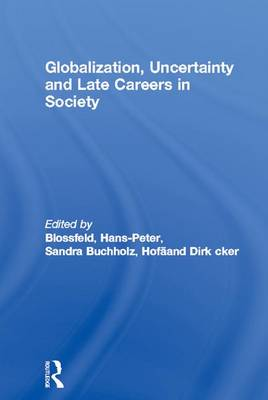 Globalization, Uncertainty and Late Careers in Society - Routledge Advances in Sociology (Hardback)