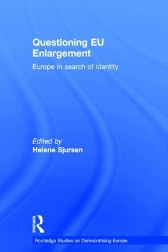 Questioning EU Enlargement: Europe in Search of Identity - Routledge Studies on Democratising Europe (Hardback)