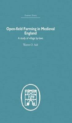 Open-Field Farming in Medieval Europe: A Study of Village By-laws (Hardback)