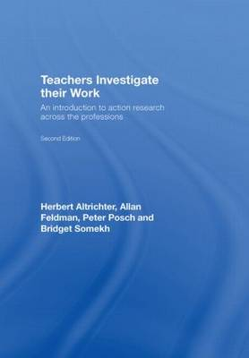 Teachers Investigate Their Work: An introduction to action research across the professions (Hardback)