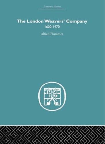 The London Weaver's Company 1600 - 1970 (Hardback)