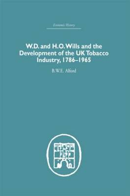W.D. & H.O. Wills and the development of the UK tobacco Industry: 1786-1965 (Hardback)