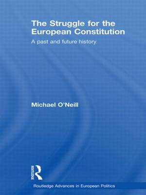The Struggle for the European Constitution: A Past and Future History - Routledge Advances in European Politics (Hardback)