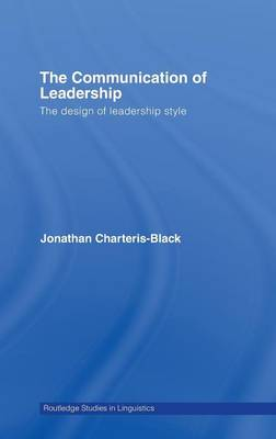 The Communication of Leadership: The Design of Leadership Style - Routledge Studies in Linguistics (Hardback)