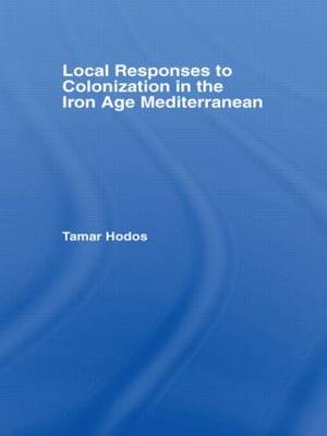 Local Responses to Colonization in the Iron Age Mediterranean (Hardback)