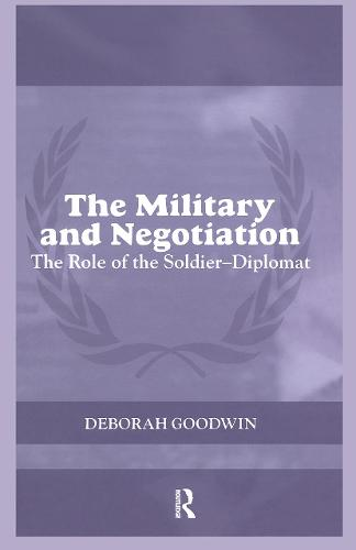 The Military and Negotiation: The Role of the Soldier-Diplomat - Cass Series on Peacekeeping (Paperback)