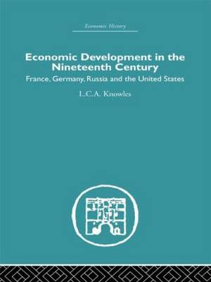 Economic Development in the Nineteenth Century: France, Germany, Russia and the United States (Hardback)