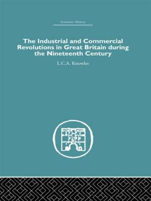 The Industrial & Commercial Revolutions in Great Britain During the Nineteenth Century (Hardback)