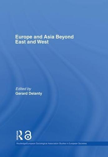 Europe and Asia beyond East and West - Studies in European Sociology (Hardback)