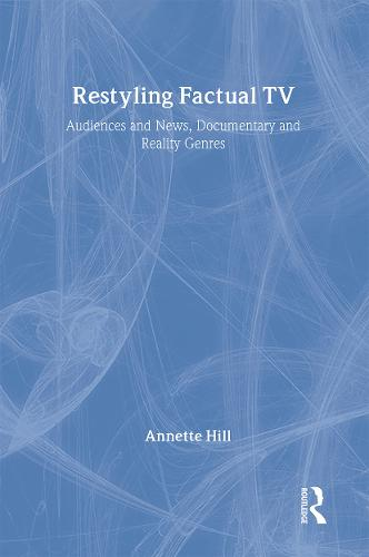 Restyling Factual TV: Audiences and News, Documentary and Reality Genres (Hardback)