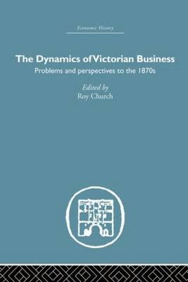 The Dynamics of Victorian Business (Hardback)
