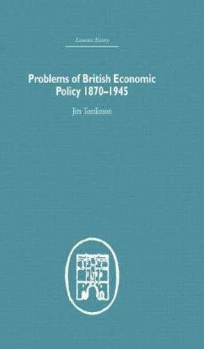 Problems of British Economic Policy, 1870-1945 (Hardback)