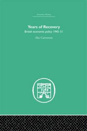 Years of Recovery: British Economic Policy 1945-51 (Hardback)
