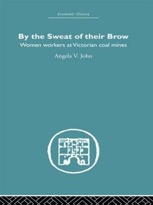 By the Sweat of Their Brow: Women workers at Victorian Coal Mines (Hardback)