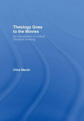 Theology Goes to the Movies: An Introduction to Critical Christian Thinking (Hardback)