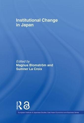 Institutional Change in Japan - European Institute of Japanese Studies East Asian Economics and Business Series (Hardback)