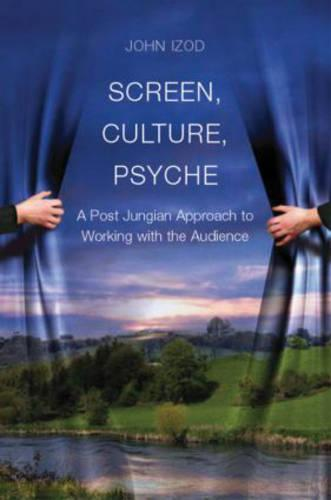 Screen, Culture, Psyche: A Post Jungian Approach to Working with the Audience (Hardback)