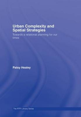 Urban Complexity and Spatial Strategies: Towards a Relational Planning for Our Times - RTPI Library Series (Hardback)