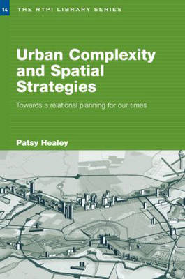Urban Complexity and Spatial Strategies: Towards a Relational Planning for Our Times - RTPI Library Series (Paperback)