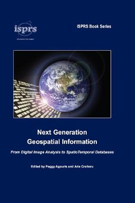 Next Generation Geospatial Information: From Digital Image Analysis to Spatiotemporal Databases - ISPRS Book Series (Hardback)