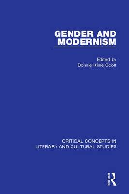 Gender and Modernism: Critical Concepts 4 vols: Critical Concepts in Literary and Cultural Studies - Critical Concepts in Literary and Cultural Studies (Hardback)