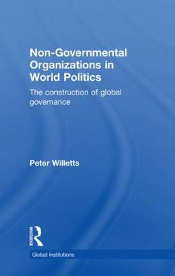 Non-Governmental Organizations in World Politics: The Construction of Global Governance - Global Institutions (Hardback)