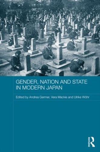Gender, Nation and State in Modern Japan - ASAA Women in Asia Series (Hardback)
