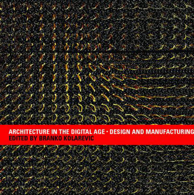 Architecture in the Digital Age: Design and Manufacturing (Paperback)