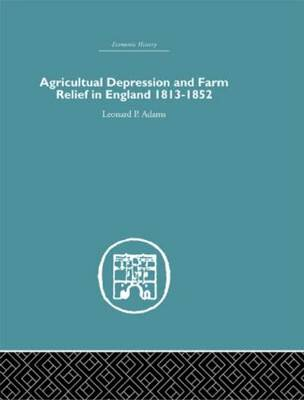 Agricultural Depression and Farm Relief in England 1813-1852 (Hardback)