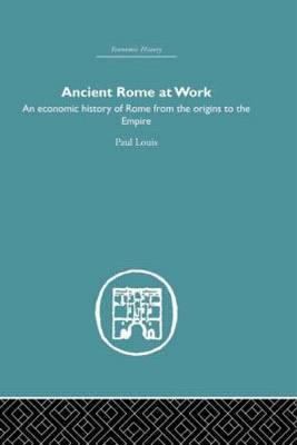 Ancient Rome at Work: An Economic History of Rome From the Origins to the Empire (Hardback)