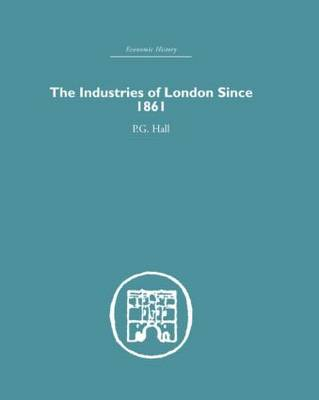 The Industries of London Since 1861 (Hardback)
