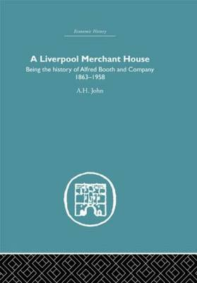 A Liverpool Merchant House: Being the History of Alfreed Booth & Co. 1863-1959 (Hardback)