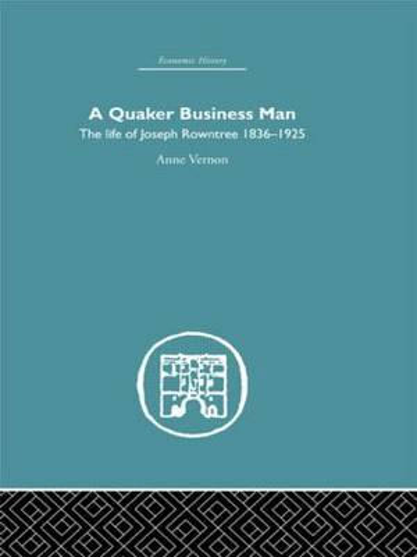 Quaker Business Man: The Life of Joseph Rowntree (Hardback)