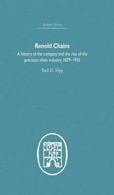 Renold Chains: A History of the Company and the Rise of the Precision Chain Industry 1879-1955 (Hardback)